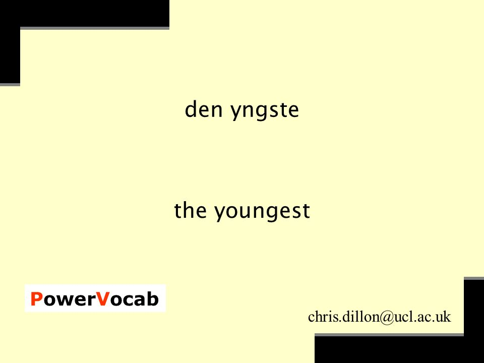 PowerVocab chris.dillon@ucl.ac.uk den yngste the youngest