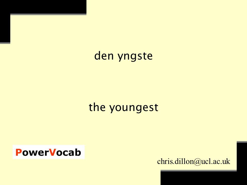 PowerVocab chris.dillon@ucl.ac.uk den yngste the youngest