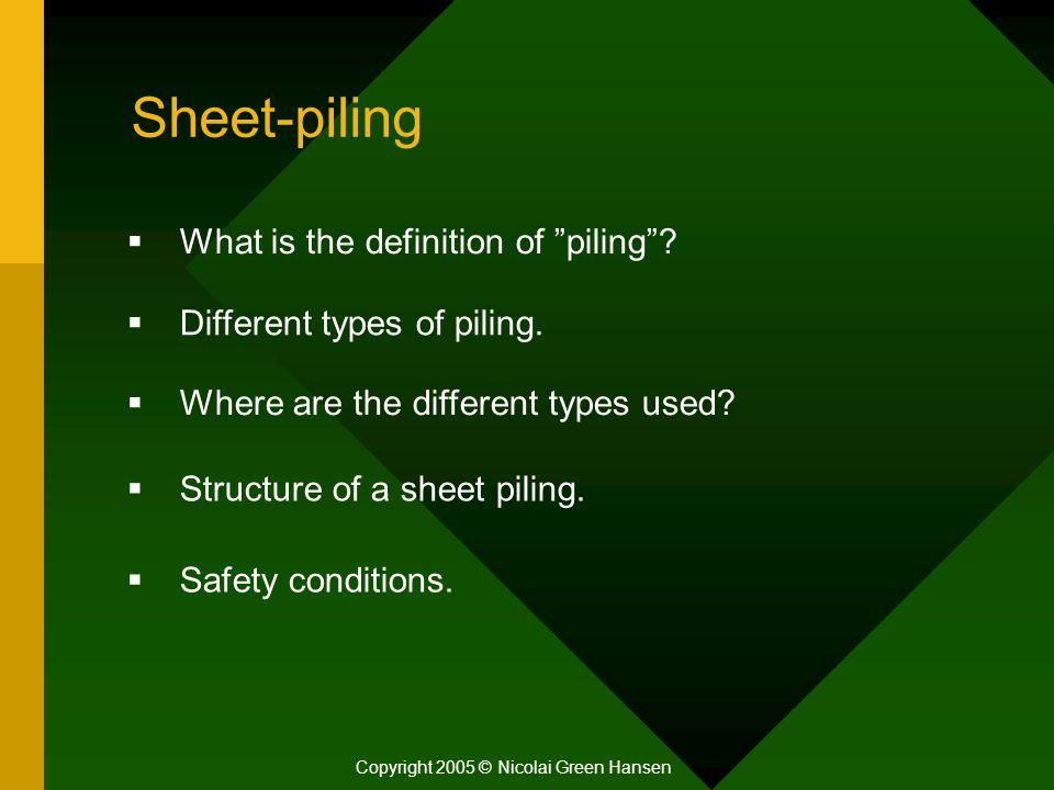 """Sheet-piling Copyright 2005 © Nicolai Green Hansen  What is the definition of """"piling""""?  Different types of piling.  Where are the different types"""