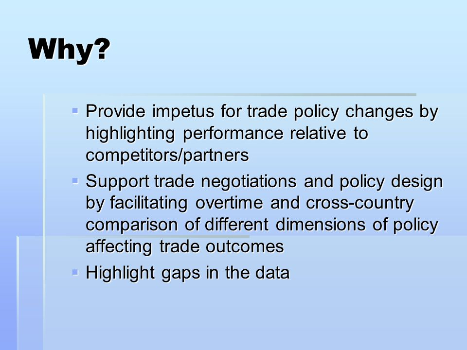Why?  Provide impetus for trade policy changes by highlighting performance relative to competitors/partners  Support trade negotiations and policy d