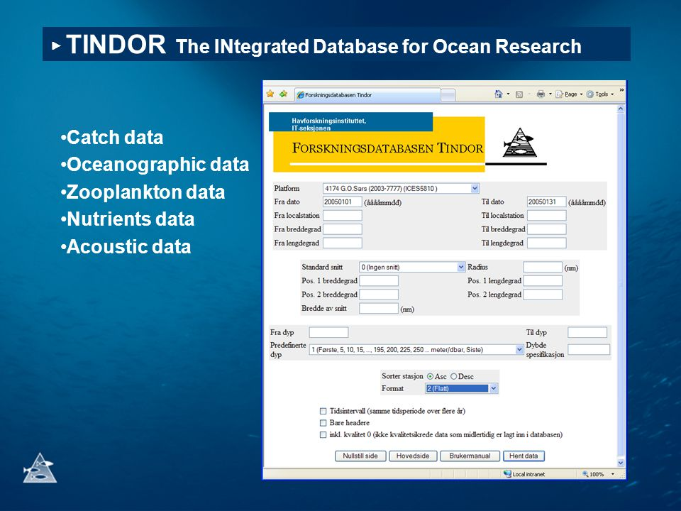 •Catch data •Oceanographic data •Zooplankton data •Nutrients data •Acoustic data ▶ TINDOR The INtegrated Database for Ocean Research