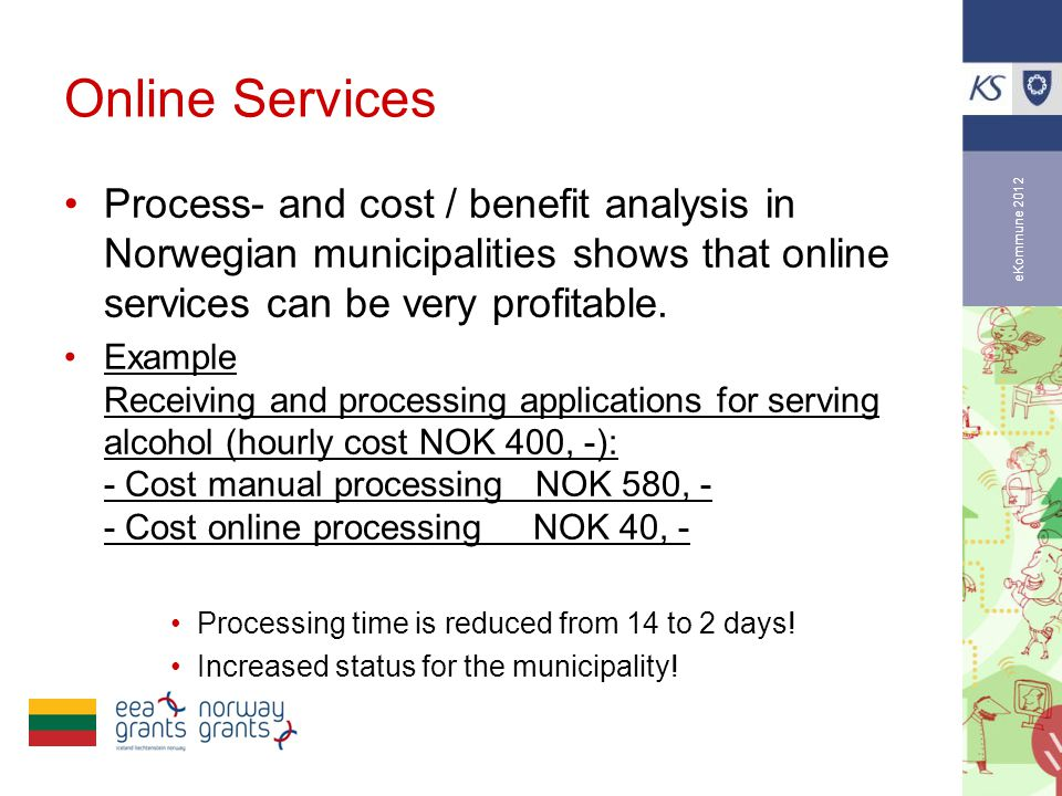 eKommune 2012 Online Services •Process- and cost / benefit analysis in Norwegian municipalities shows that online services can be very profitable.