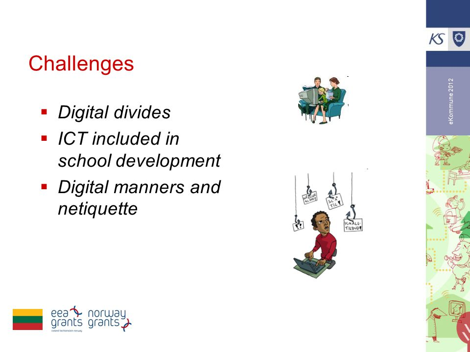eKommune 2012 Challenges  Digital divides  ICT included in school development  Digital manners and netiquette