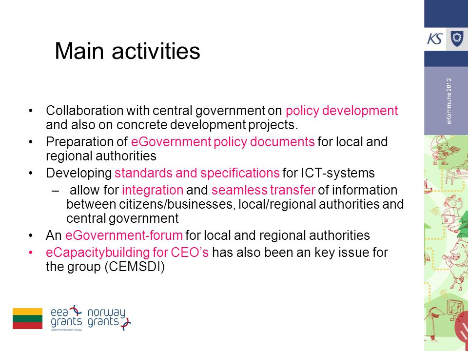 eKommune 2012 Main activities •Collaboration with central government on policy development and also on concrete development projects.