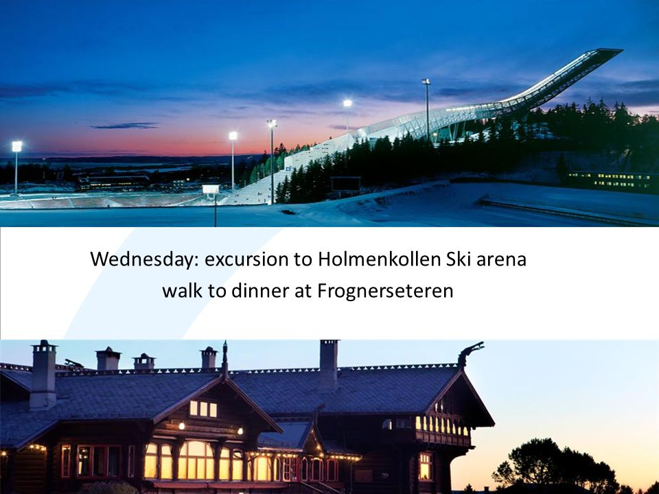 Wednesday: excursion to Holmenkollen Ski arena walk to dinner at Frognerseteren
