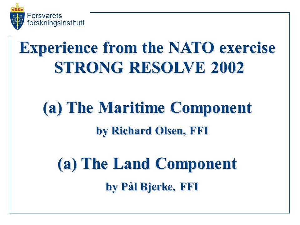 Forsvarets forskningsinstitutt Experience from the NATO exercise STRONG RESOLVE 2002 STRONG RESOLVE 2002 The Land Component by Pål Bjerke by Pål Bjerke Norwegian Defence Research Establishment