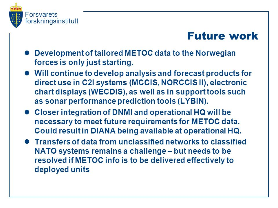 Forsvarets forskningsinstitutt Future work  Development of tailored METOC data to the Norwegian forces is only just starting.
