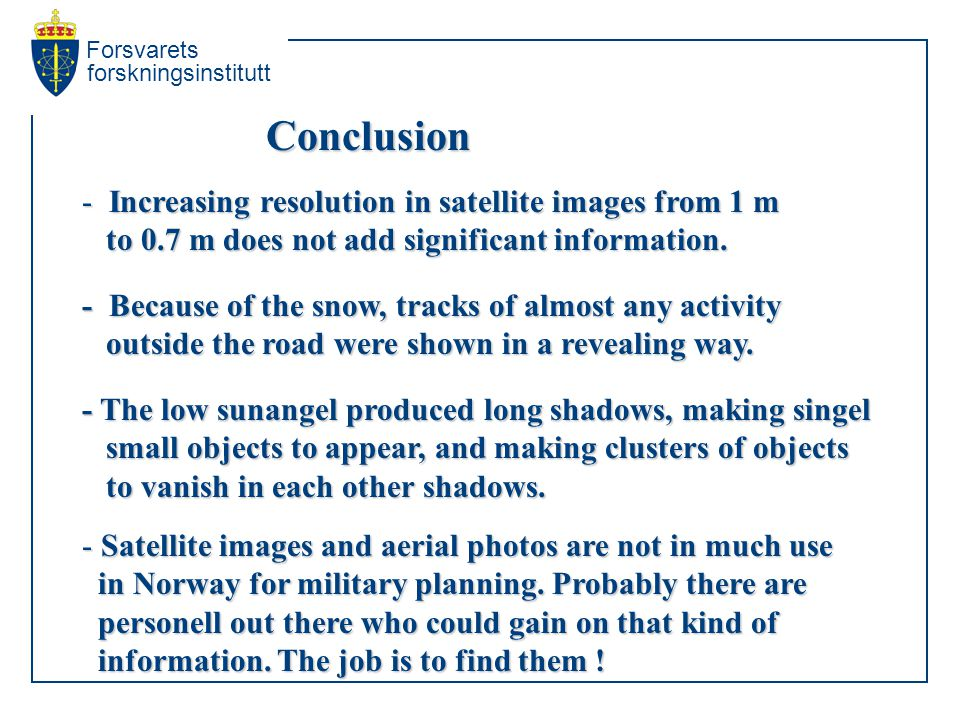 Forsvarets forskningsinstitutt Conclusion - Increasing resolution in satellite images from 1 m to 0.7 m does not add significant information.