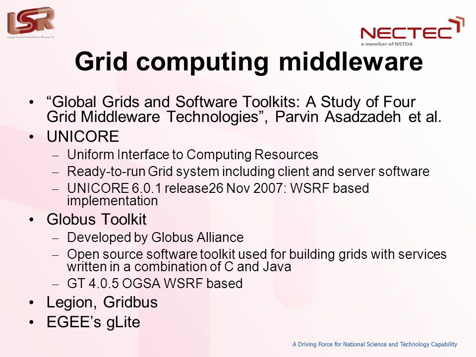Grid computing middleware • Global Grids and Software Toolkits: A Study of Four Grid Middleware Technologies , Parvin Asadzadeh et al.