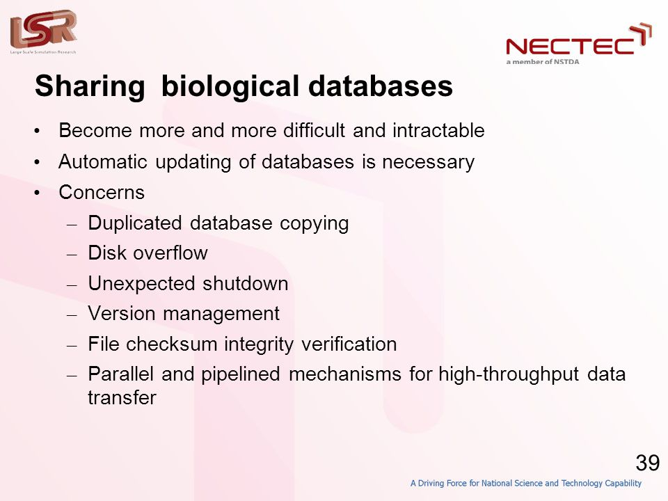 39 Sharing biological databases • Become more and more difficult and intractable • Automatic updating of databases is necessary • Concerns – Duplicate