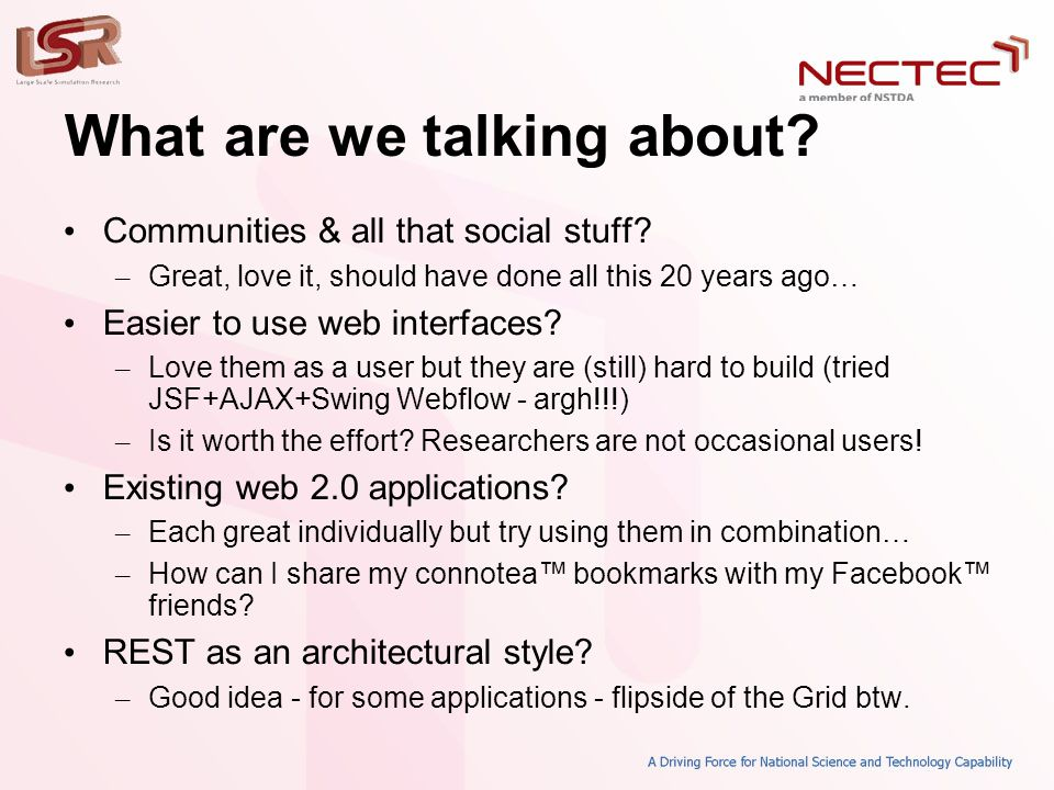 What are we talking about? • Communities & all that social stuff? – Great, love it, should have done all this 20 years ago… • Easier to use web interf