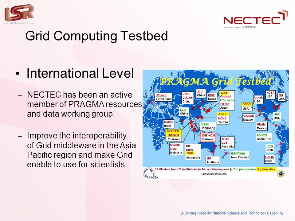 Grid Computing Testbed • International Level – NECTEC has been an active member of PRAGMA resources and data working group.