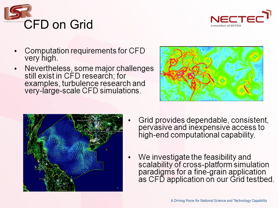 • Computation requirements for CFD very high. • Nevertheless, some major challenges still exist in CFD research; for examples, turbulence research and