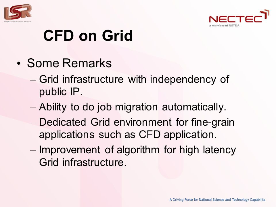 CFD on Grid • Some Remarks – Grid infrastructure with independency of public IP. – Ability to do job migration automatically. – Dedicated Grid environ