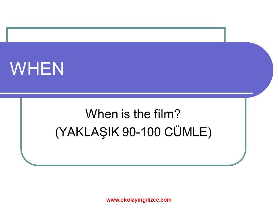 WHEN When is the film? (YAKLAŞIK 90-100 CÜMLE) www.ekolayingilizce.com