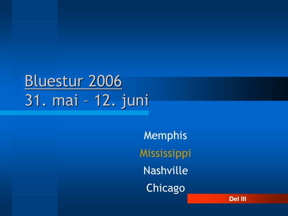 Bluestur 2006 31. mai – 12. juni Memphis Mississippi Nashville Chicago Del III