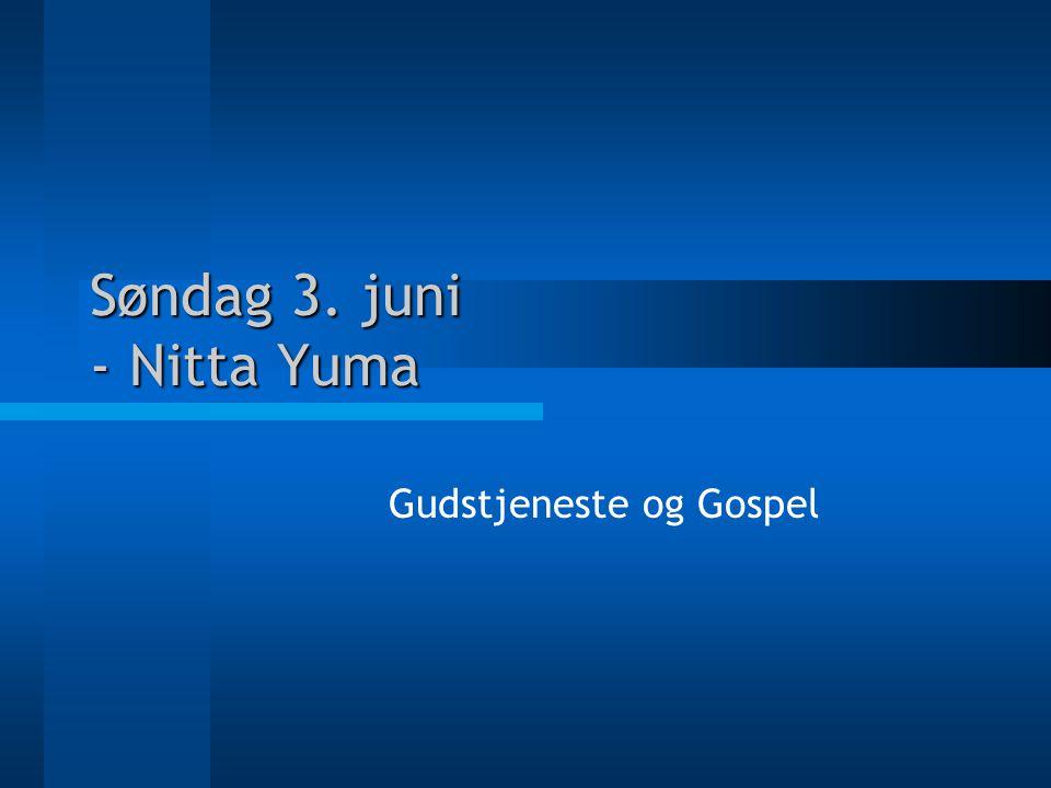 Søndag 3. juni - Nitta Yuma Gudstjeneste og Gospel