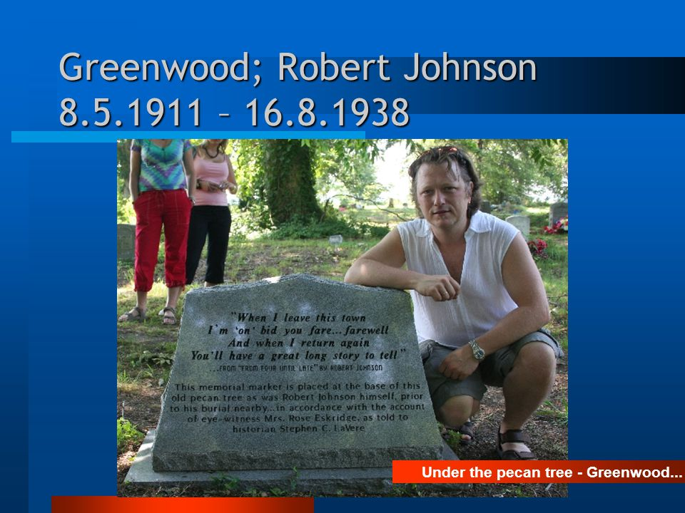 Greenwood; Robert Johnson 8.5.1911 – 16.8.1938 Under the pecan tree - Greenwood...