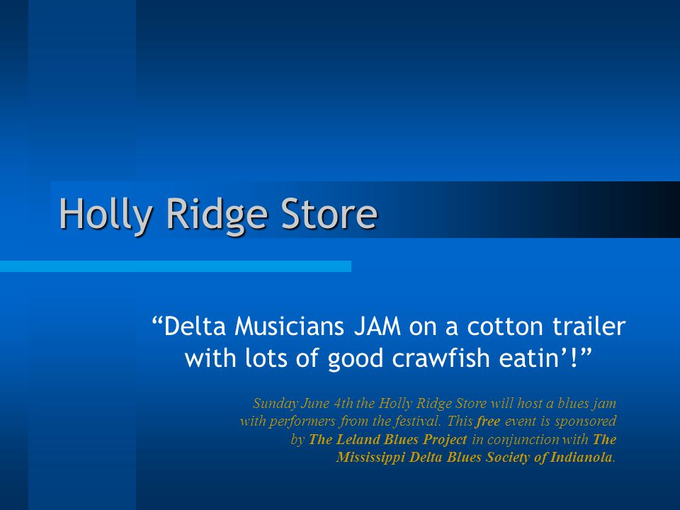Holly Ridge Store Delta Musicians JAM on a cotton trailer with lots of good crawfish eatin'! Sunday June 4th the Holly Ridge Store will host a blues jam with performers from the festival.