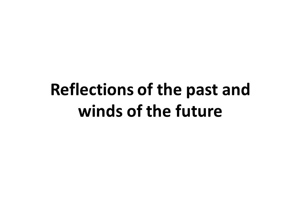 Reflections of the past and winds of the future