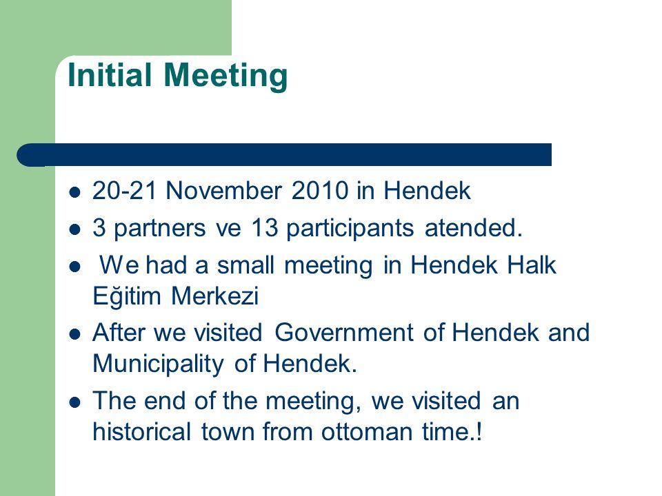 Initial Meeting  20-21 November 2010 in Hendek  3 partners ve 13 participants atended.