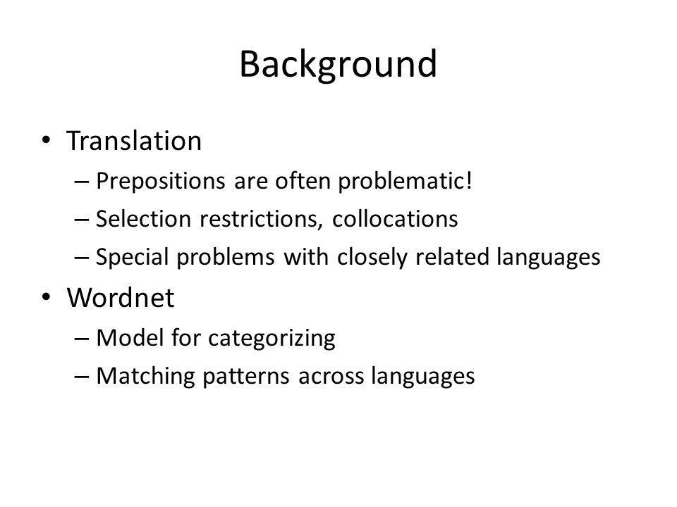 Background • Translation – Prepositions are often problematic! – Selection restrictions, collocations – Special problems with closely related language