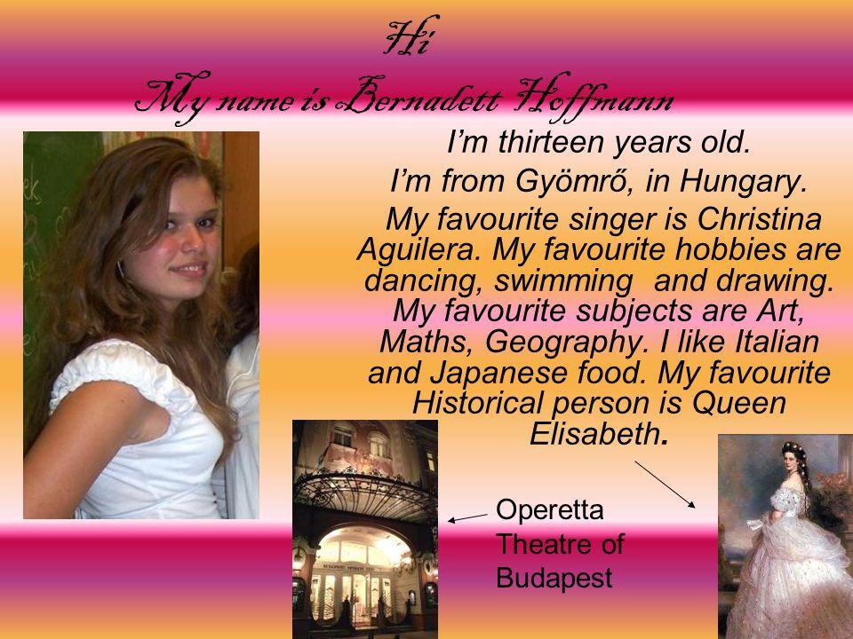 Hi My name is Bernadett Hoffmann I'm thirteen years old.