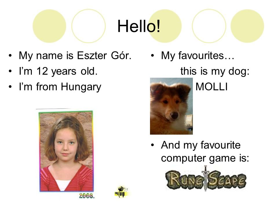 Hello.•My name is Eszter Gór. •I'm 12 years old.