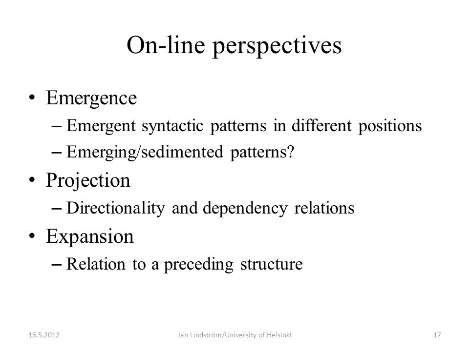 On-line perspectives • Emergence – Emergent syntactic patterns in different positions – Emerging/sedimented patterns.