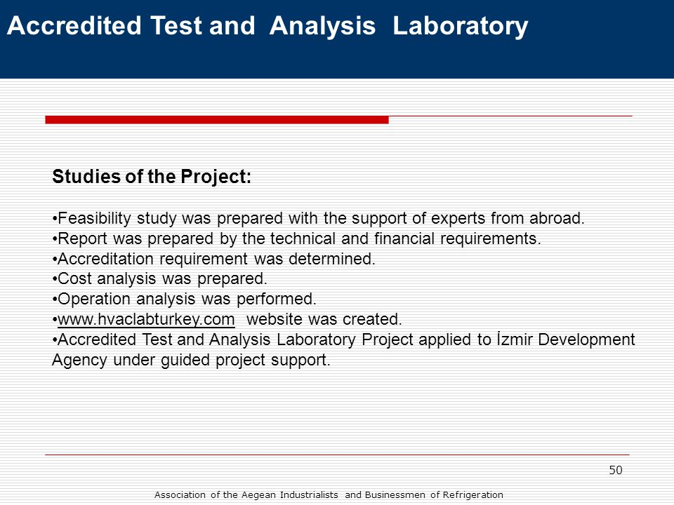 50 Accredited Test and Analysis Laboratory Studies of the Project: •Feasibility study was prepared with the support of experts from abroad.