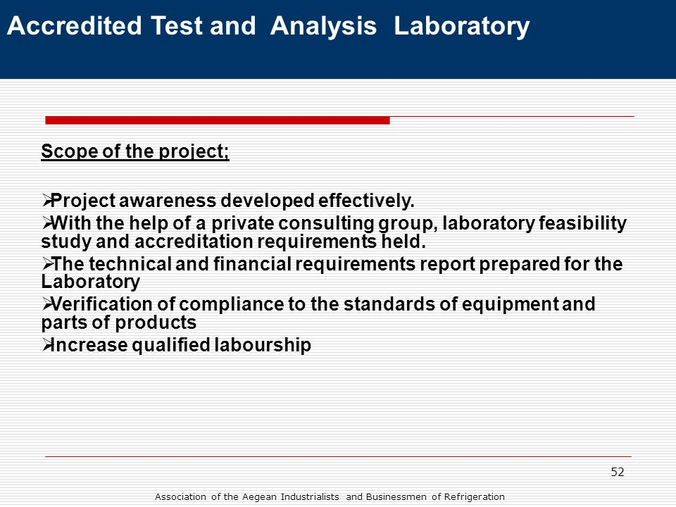 52 Accredited Test and Analysis Laboratory Scope of the project;  Project awareness developed effectively.