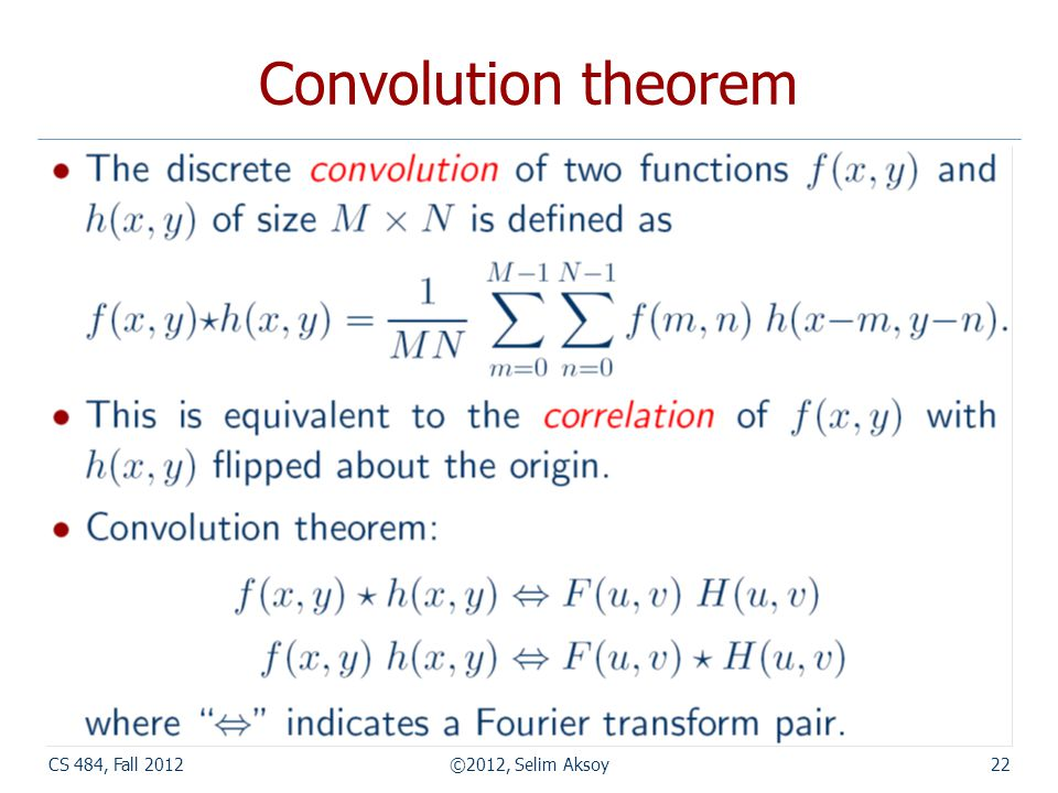 CS 484, Fall 2012©2012, Selim Aksoy22 Convolution theorem
