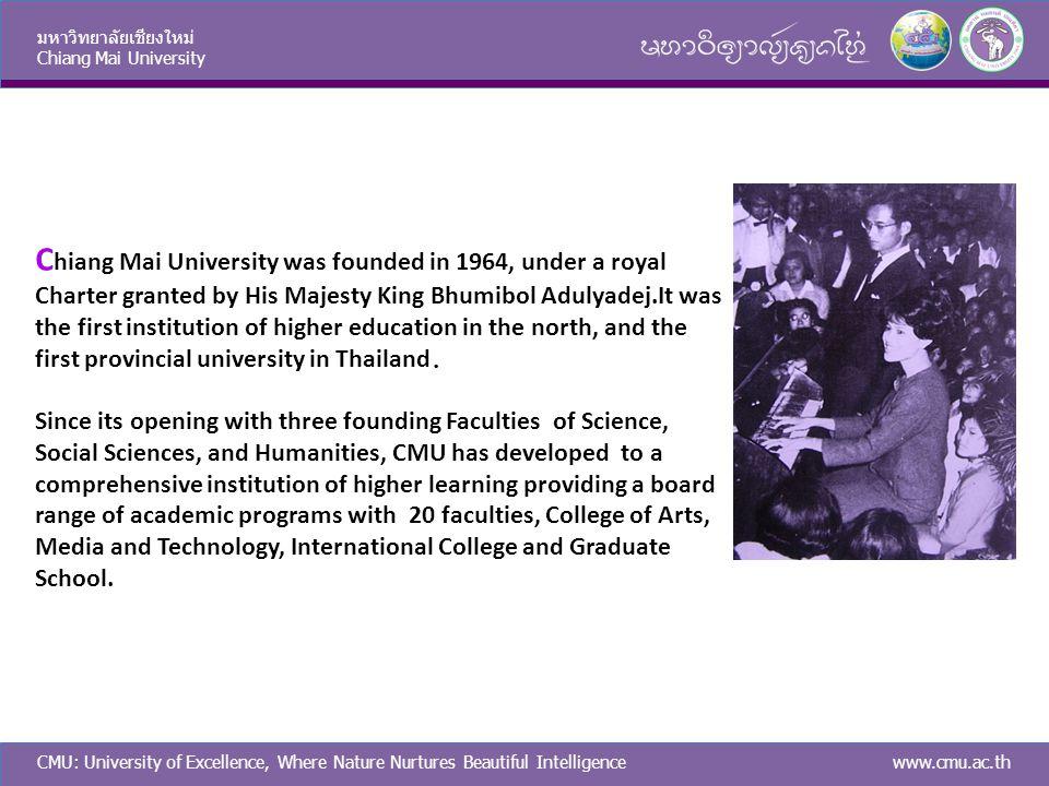 CMU: University of Excellence, Where Nature Nurtures Beautiful Intelligence มหาวิทยาลัยเชียงใหม่ Chiang Mai University www.cmu.ac.th C hiang Mai Unive