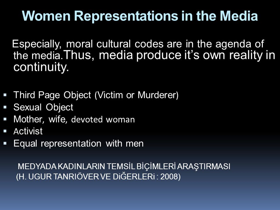 Women Representations in the Media Especially, moral cultural codes are in the agenda of the media.