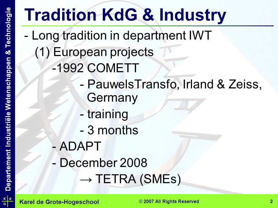 Karel de Grote-Hogeschool Departement Industriële Wetenschappen & Technologie © 2007 All Rights Reserved 2 - Long tradition in department IWT (1) Euro