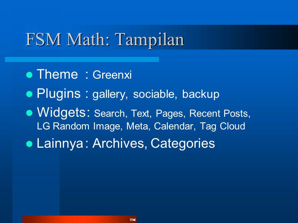 ™™ FSM Math: Tampilan  Theme: Greenxi  Plugins: gallery, sociable, backup  Widgets: Search, Text, Pages, Recent Posts, LG Random Image, Meta, Calen