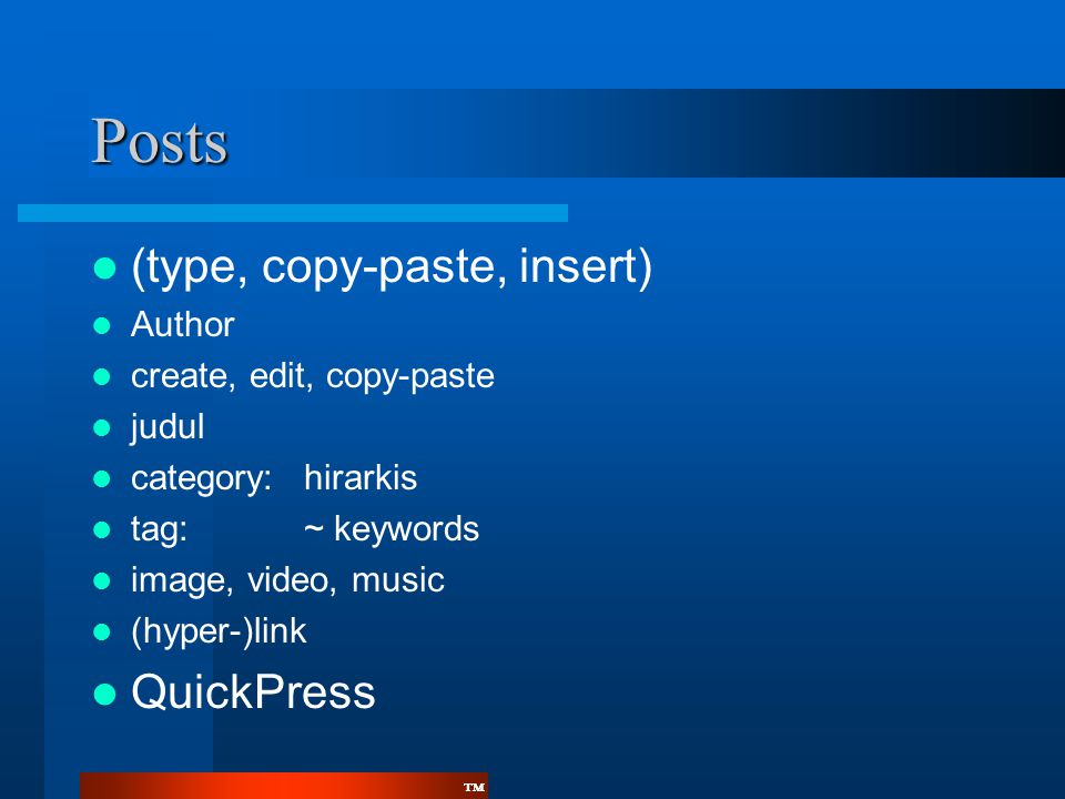 ™™ Posts  (type, copy-paste, insert)  Author  create, edit, copy-paste  judul  category:hirarkis  tag:~ keywords  image, video, music  (hyper-