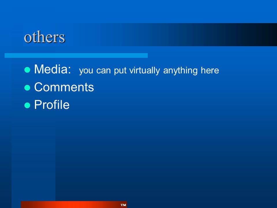 ™™ others  Media: you can put virtually anything here  Comments  Profile