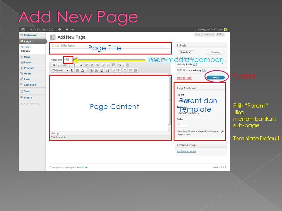 Page Title Page Content Parent dan Template Insert media (gambar) Pilih Parent Jika menambahkan sub-page Template Default Publish