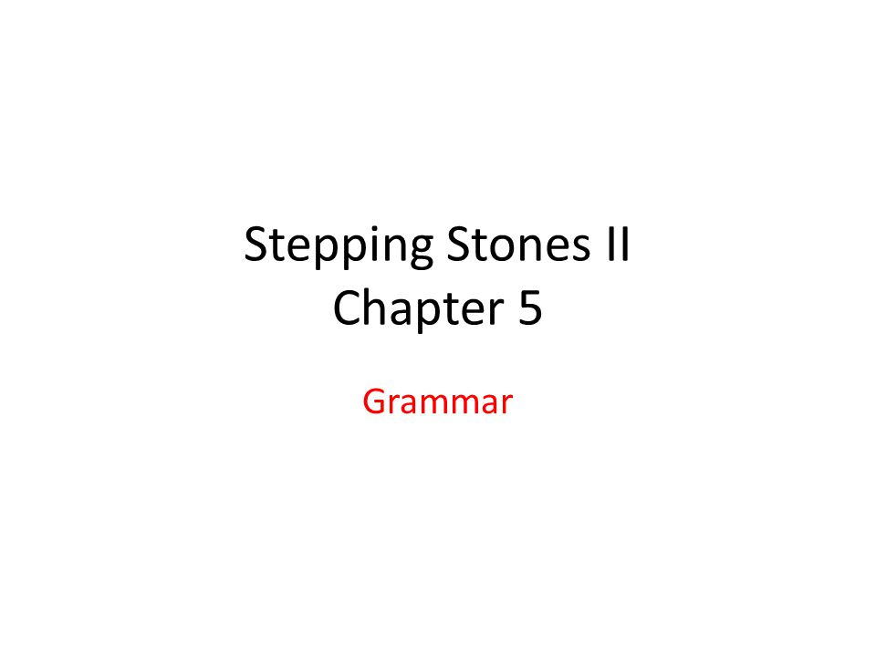 Stepping Stones II Chapter 5 Grammar