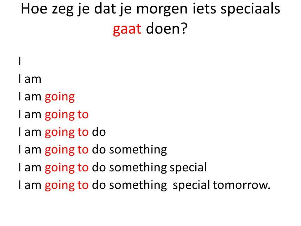 Hoe zeg je dat je morgen iets speciaals gaat doen.