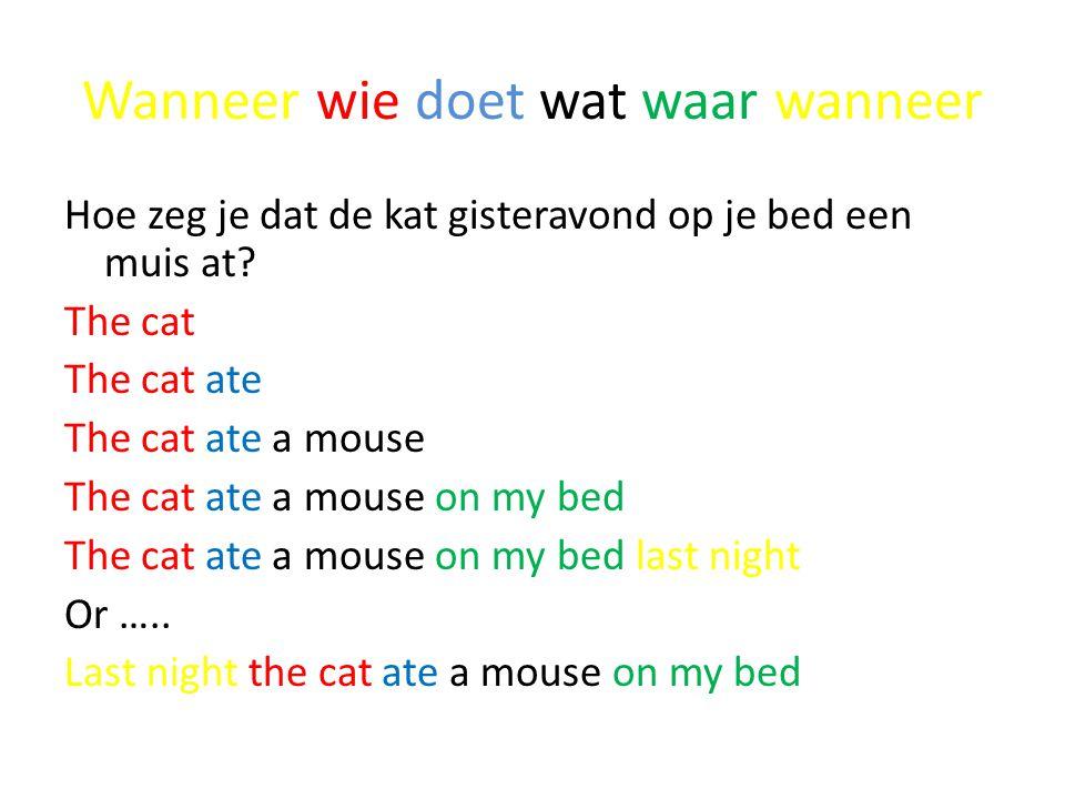Wanneer wie doet wat waar wanneer Hoe zeg je dat de kat gisteravond op je bed een muis at.