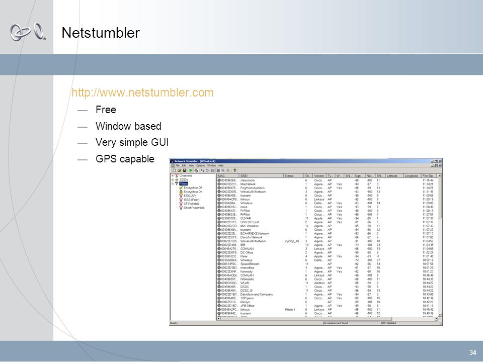 34 Netstumbler http://www.netstumbler.com — Free — Window based — Very simple GUI — GPS capable