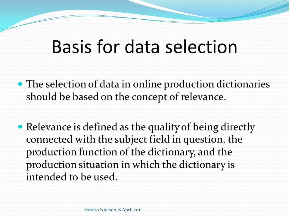 Basis for data selection  The selection of data in online production dictionaries should be based on the concept of relevance.