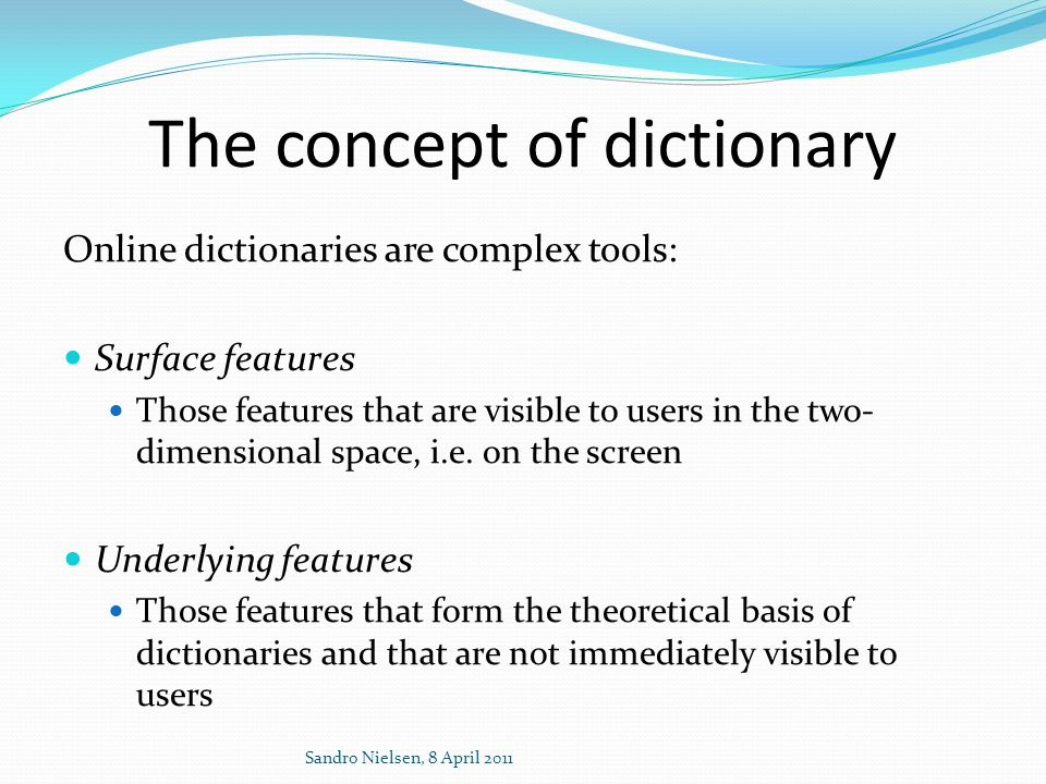 The concept of dictionary Online dictionaries are complex tools:  Surface features  Those features that are visible to users in the two- dimensional space, i.e.
