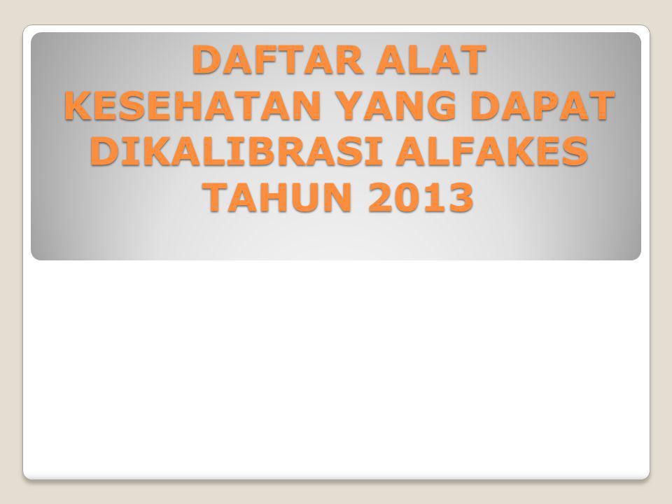 DAFTAR ALAT KESEHATAN YANG DAPAT DIKALIBRASI ALFAKES TAHUN 2013