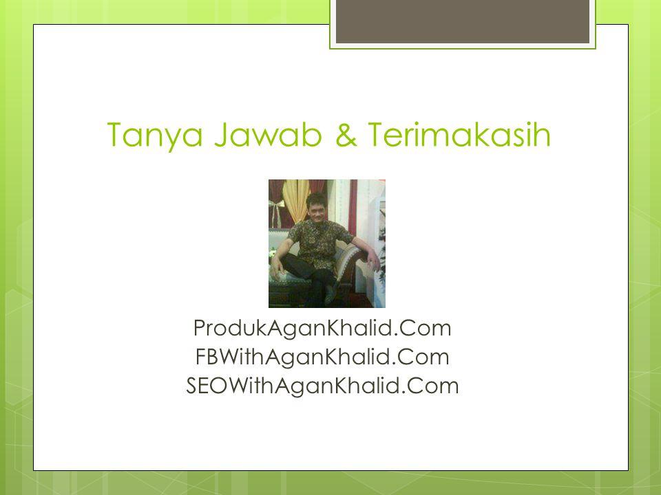 Tanya Jawab & Terimakasih ProdukAganKhalid.Com FBWithAganKhalid.Com SEOWithAganKhalid.Com
