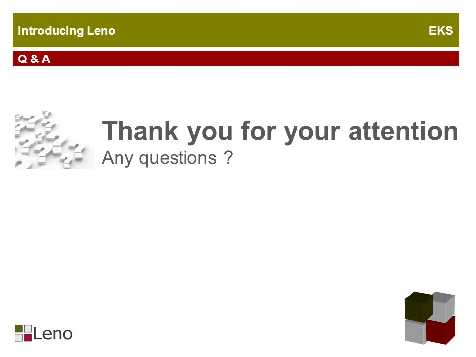 Thank you for your attention Any questions ? Q & A Introducing Leno EKS