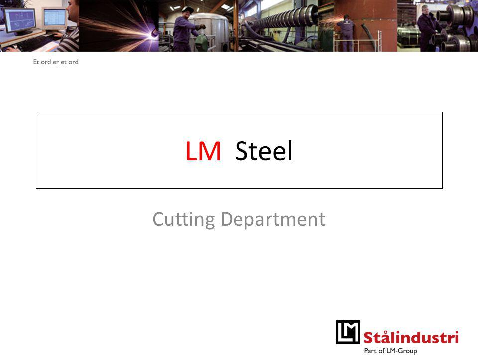 Et ord er et ord LM Steel Cutting Department