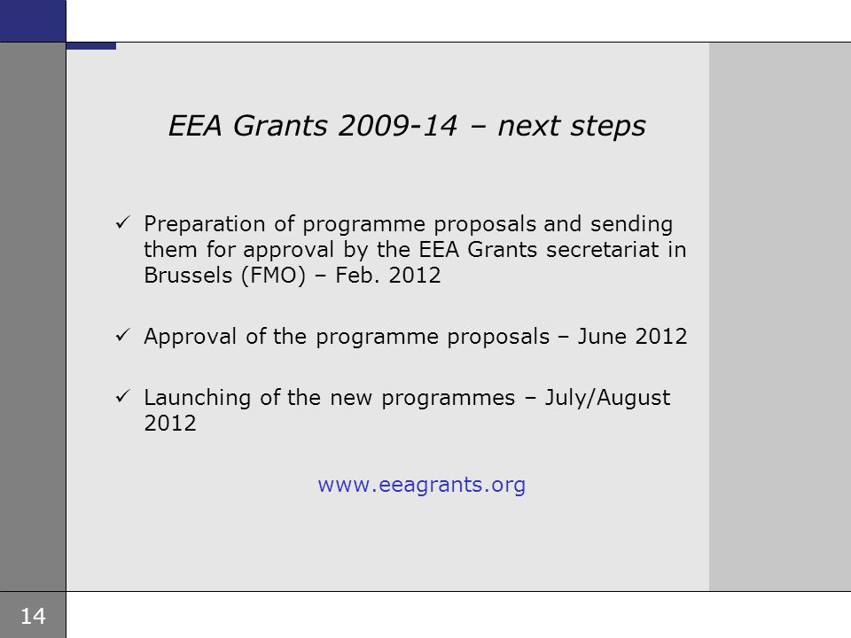 14 Ambassade, sted, tid og avsender Tema 16 pkt EEA Grants 2009-14 – next steps  Preparation of programme proposals and sending them for approval by